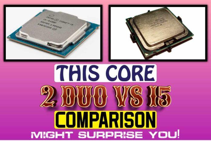 This Core 2 Duo vs i5 Comparison Might Surprise You